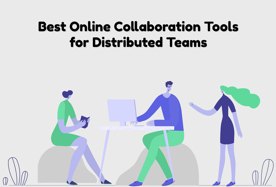 Best Online Collaboration Tools for Distributed Teams