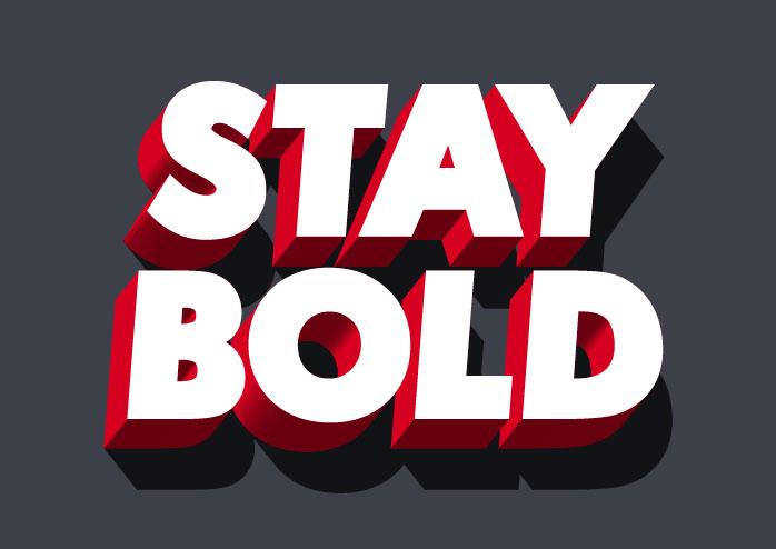 Stay bold Written in bold font