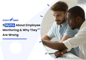 5 Myths About Employee Monitoring & Why They Are Wrong
