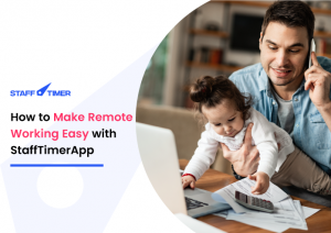 How to Make Remote Working Easy with StaffTimerApp