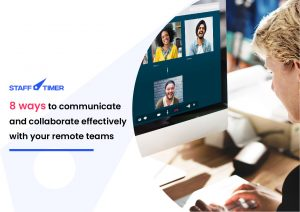 8 ways to communicate and collaborate effectively with your remote teams